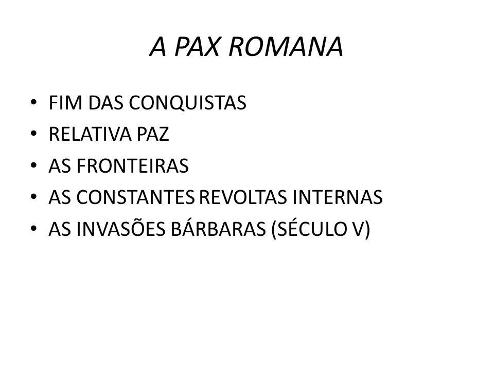 A PAX ROMANA FIM DAS CONQUISTAS RELATIVA PAZ AS FRONTEIRAS AS CONSTANTES REVOLTAS INTERNAS AS INVASÕES BÁRBARAS (SÉCULO V)