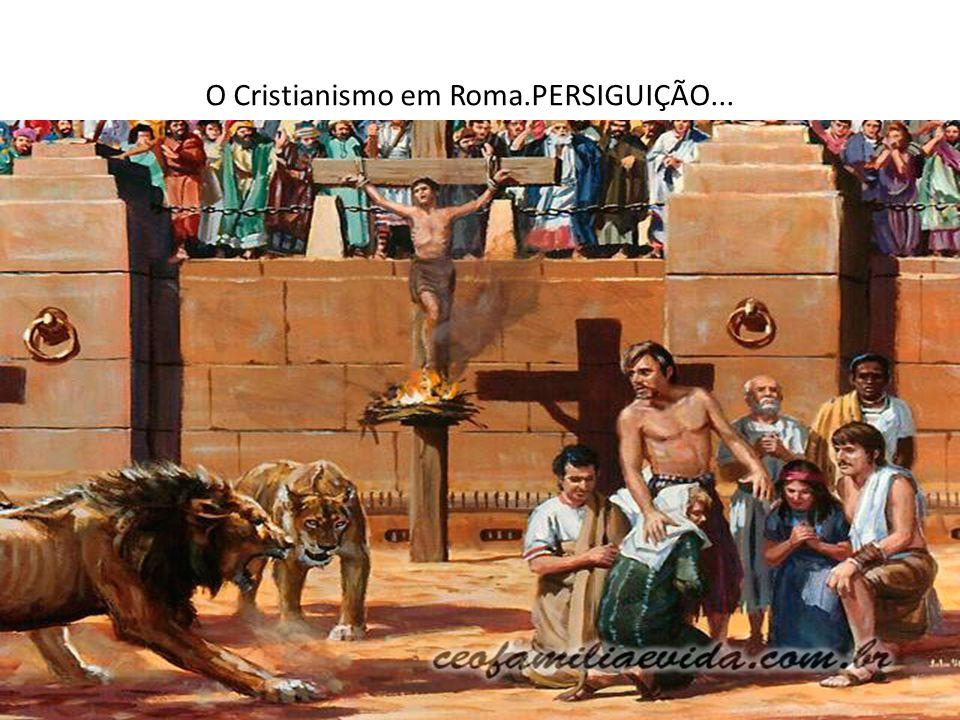 O Cristianismo em Roma.PERSIGUIÇÃO...