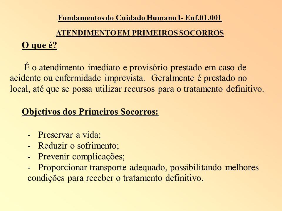 Fundamentos do Cuidado Humano I- Enf.01.001 ATENDIMENTO EM PRIMEIROS SOCORROS O que é? É o atendimento imediato e provisório prestado em caso de acide