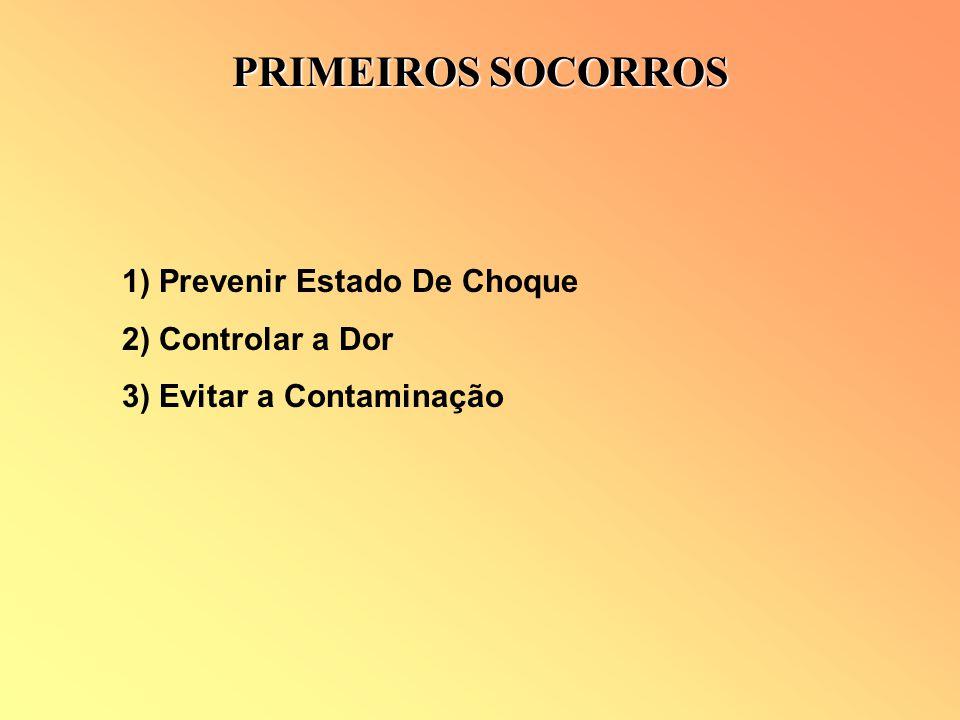 1) Prevenir Estado De Choque 2) Controlar a Dor 3) Evitar a Contaminação PRIMEIROS SOCORROS