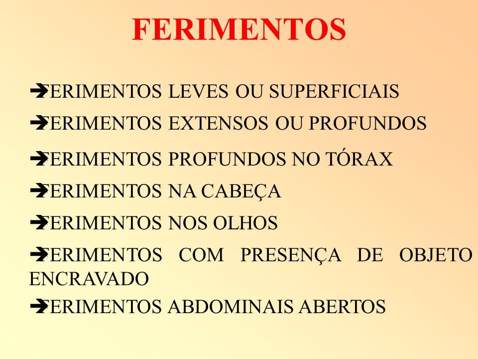 FERIMENTOS LEVES OU SUPERFICIAIS FERIMENTOS EXTENSOS OU PROFUNDOS FERIMENTOS ABDOMINAIS ABERTOS FERIMENTOS PROFUNDOS NO TÓRAX FERIMENTOS NA CABEÇA FER