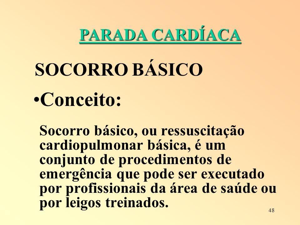 48 PARADA CARDÍACA SOCORRO BÁSICO Conceito: Socorro básico, ou ressuscitação cardiopulmonar básica, é um conjunto de procedimentos de emergência que p