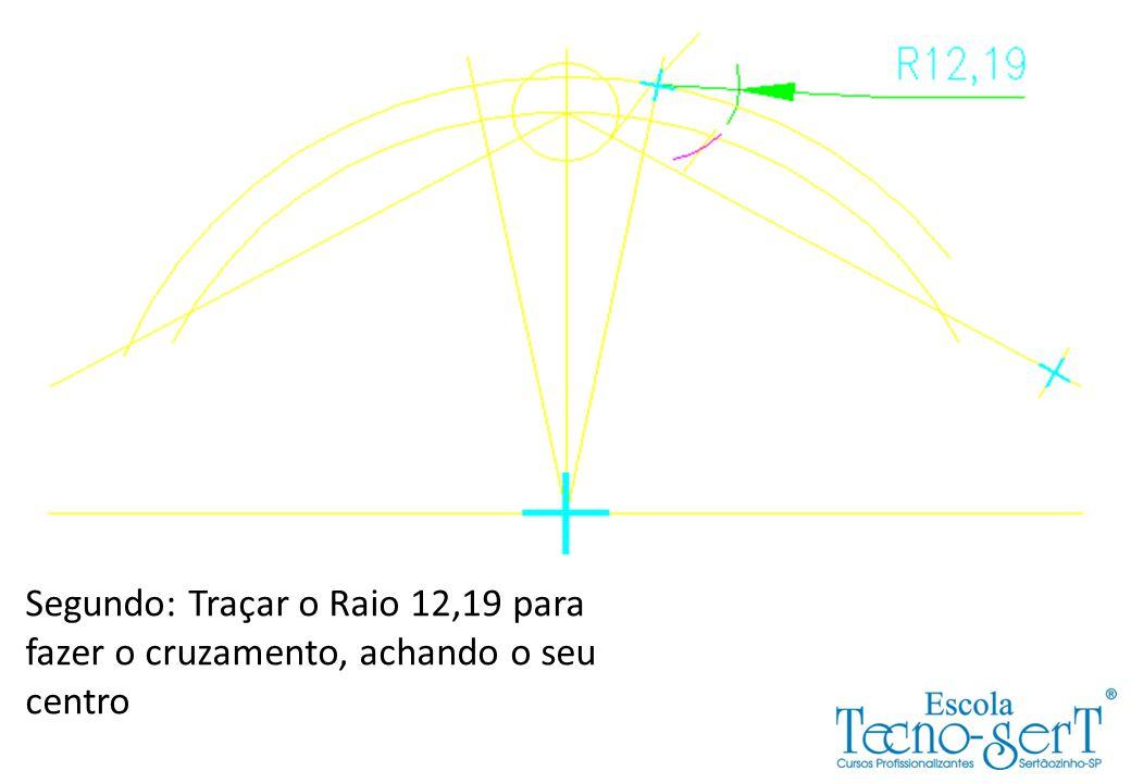 Segundo: Traçar o Raio 12,19 para fazer o cruzamento, achando o seu centro