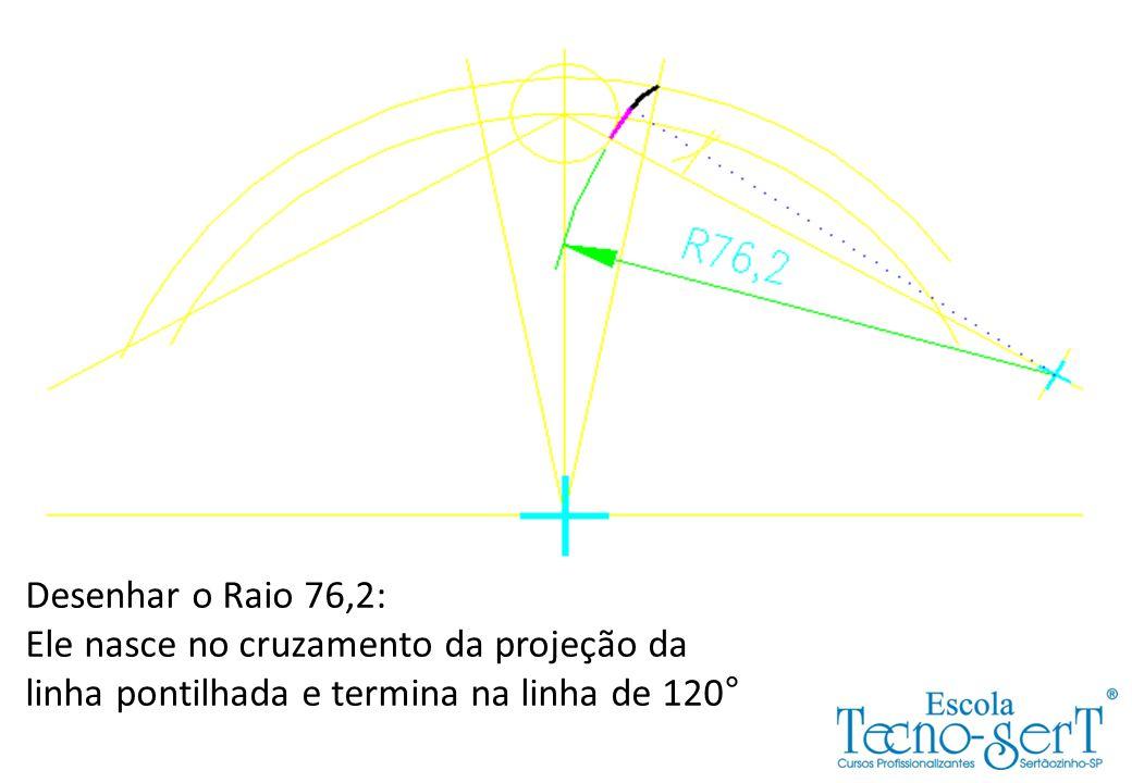 Desenhar o Raio 76,2: Ele nasce no cruzamento da projeção da linha pontilhada e termina na linha de 120°