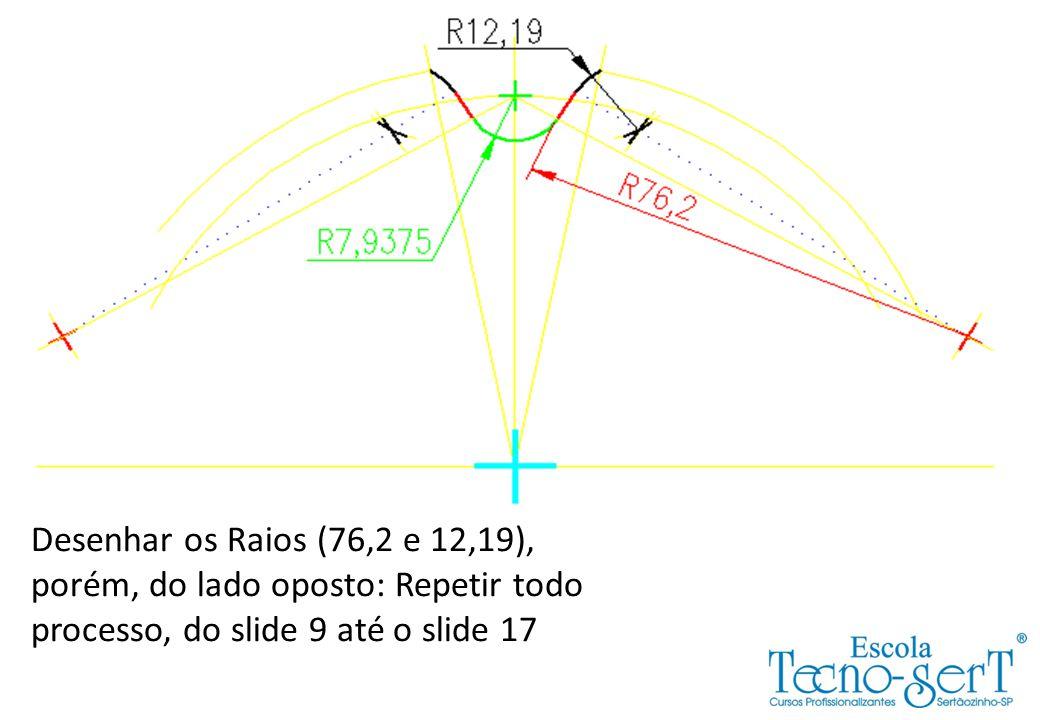 Desenhar os Raios (76,2 e 12,19), porém, do lado oposto: Repetir todo processo, do slide 9 até o slide 17