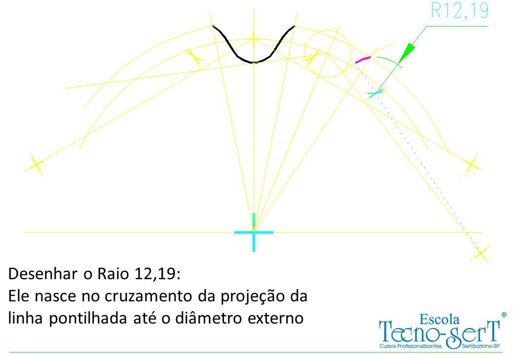 Desenhar o Raio 12,19: Ele nasce no cruzamento da projeção da linha pontilhada até o diâmetro externo