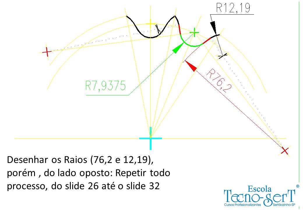 Desenhar os Raios (76,2 e 12,19), porém, do lado oposto: Repetir todo processo, do slide 26 até o slide 32