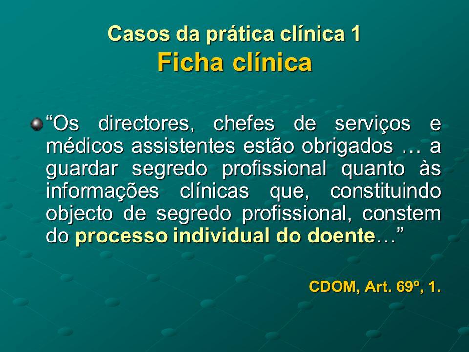 Casos da prática clínica 1 Ficha clínica A ficha clínica do doente, que constitui a memória escrita do médico, pertence a este e não àquele… CDOM, Art.