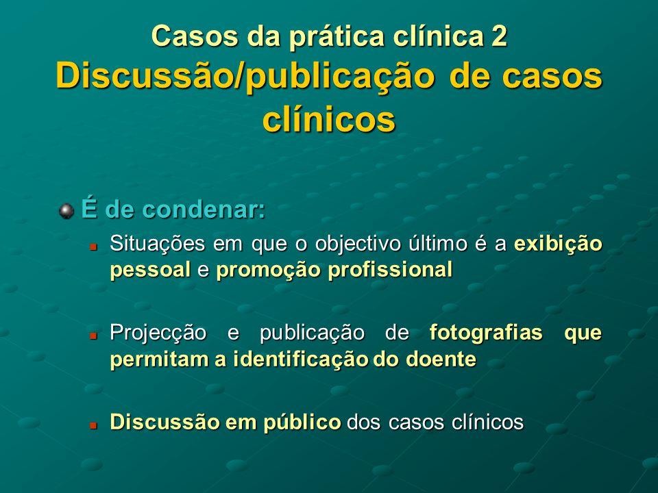 Casos da prática clínica 2 Discussão/publicação de casos clínicos a partilha de informações entre médicos não pode processar-se sem reservas e sem limitações......