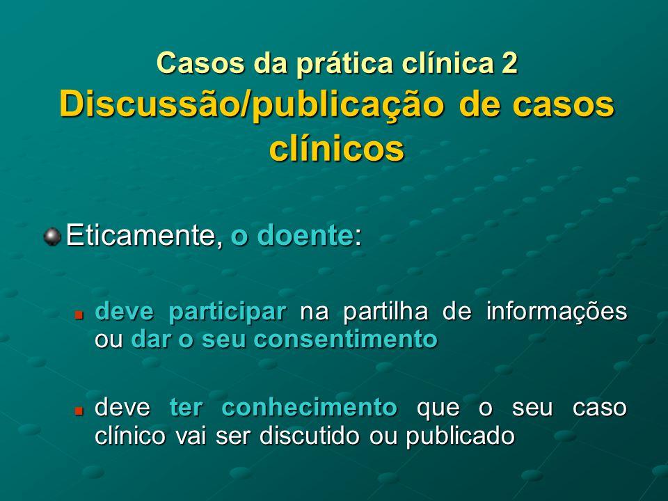 Casos da prática clínica 3 Revelação do segredo profissional Quando pode formalmente revelar-se o segredo profissional?
