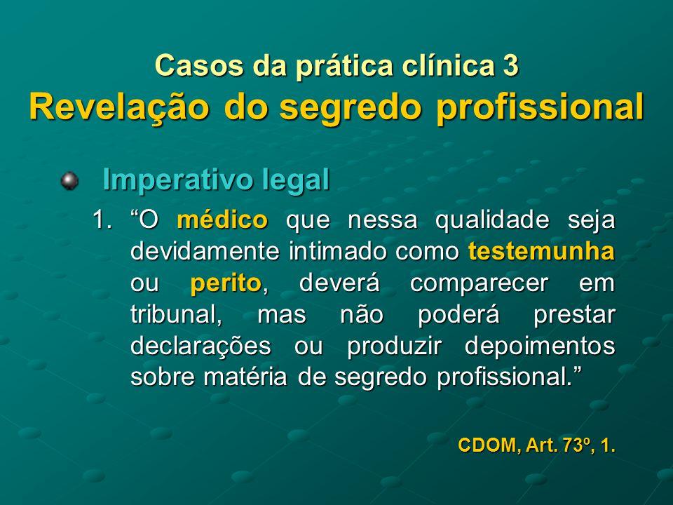 Casos da prática clínica 3 Revelação do segredo profissional Imperativo legal 2.