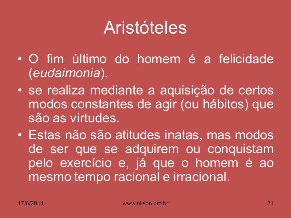 Aristóteles O fim último do homem é a felicidade (eudaimonia).