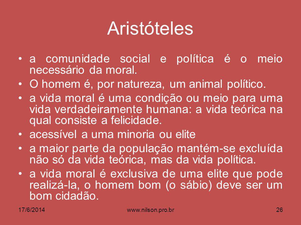 Aristóteles a comunidade social e política é o meio necessário da moral. O homem é, por natureza, um animal político. a vida moral é uma condição ou m