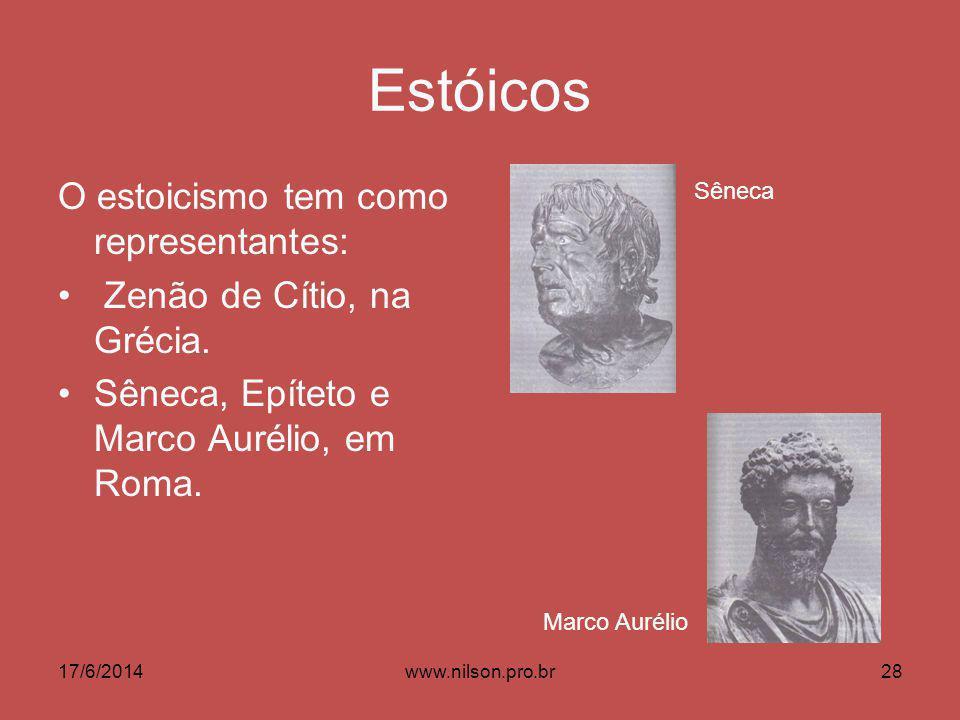 Estóicos O estoicismo tem como representantes: Zenão de Cítio, na Grécia. Sêneca, Epíteto e Marco Aurélio, em Roma. Sêneca Marco Aurélio 17/6/201428ww