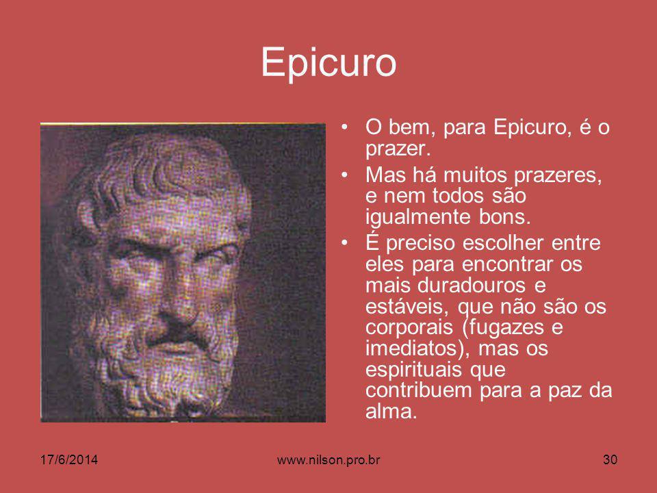 Epicuro O bem, para Epicuro, é o prazer. Mas há muitos prazeres, e nem todos são igualmente bons. É preciso escolher entre eles para encontrar os mais