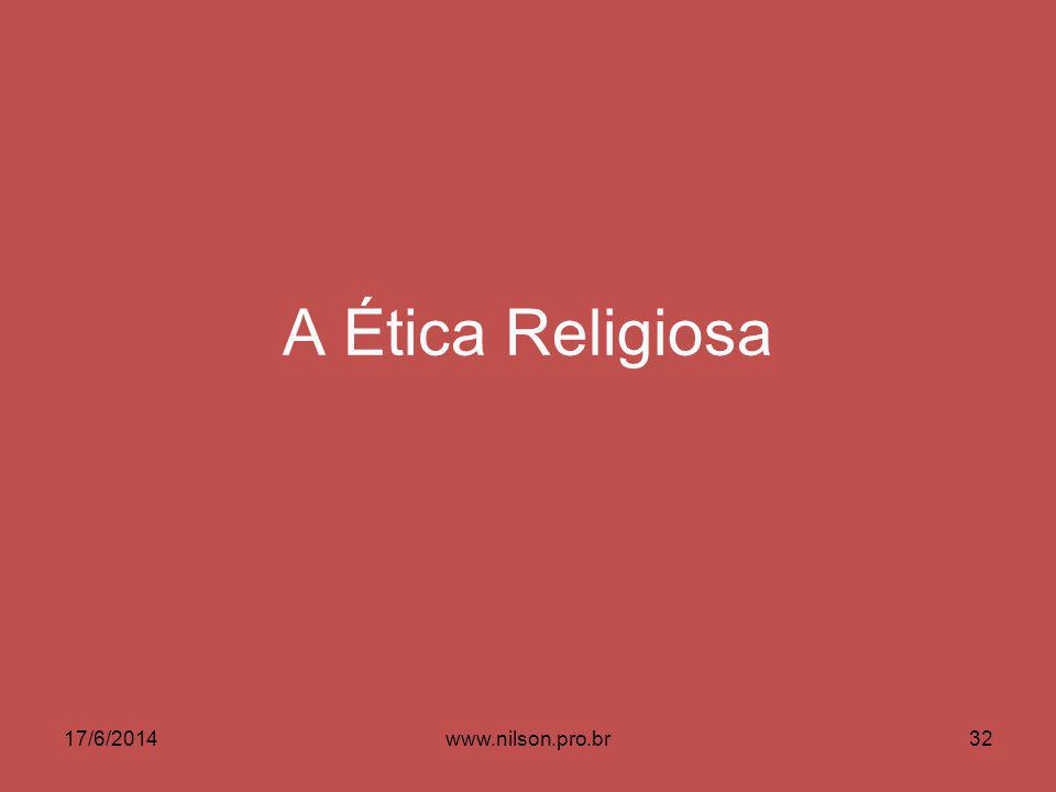 A Ética Religiosa 17/6/201432www.nilson.pro.br