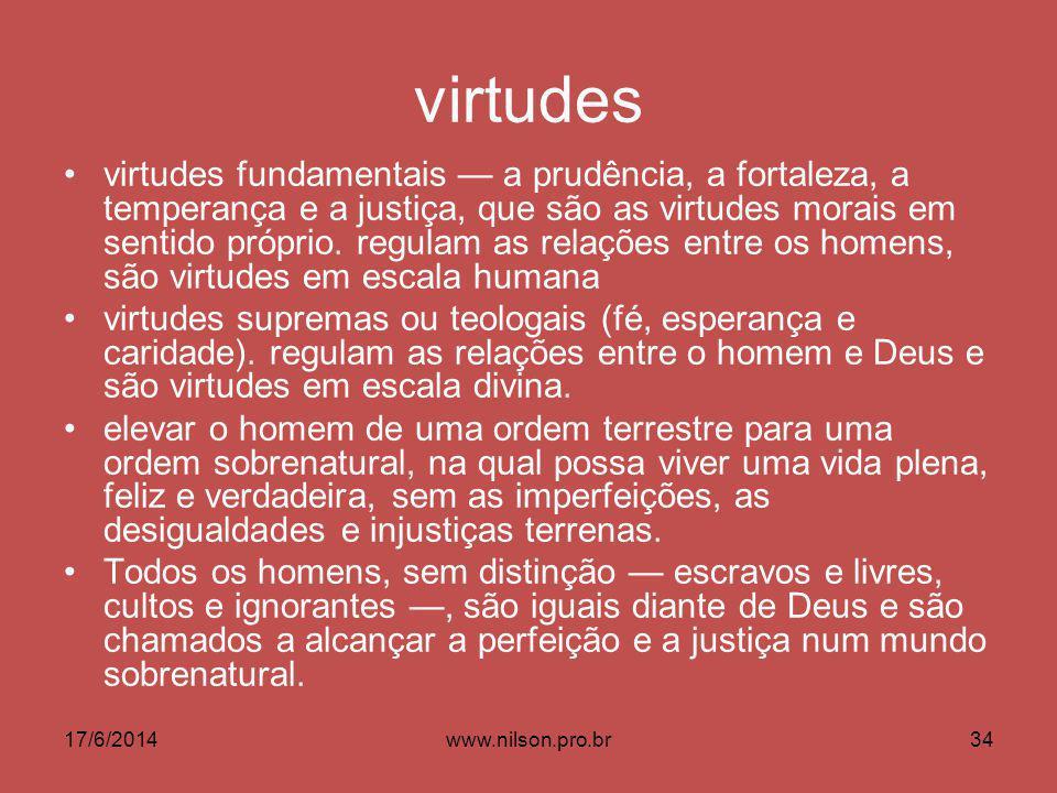 virtudes virtudes fundamentais a prudência, a fortaleza, a temperança e a justiça, que são as virtudes morais em sentido próprio.