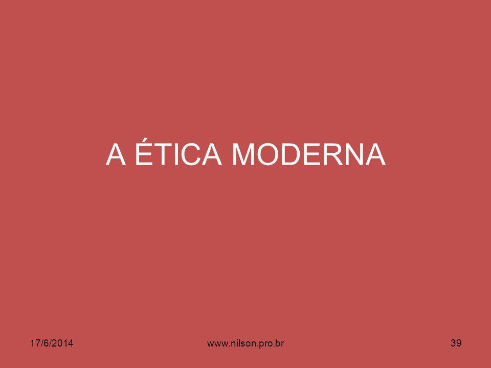 A ÉTICA MODERNA 17/6/201439www.nilson.pro.br