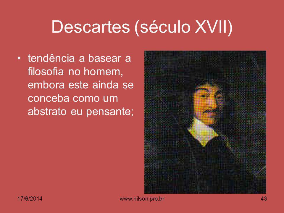 Descartes (século XVII) tendência a basear a filosofia no homem, embora este ainda se conceba como um abstrato eu pensante; 17/6/201443www.nilson.pro.
