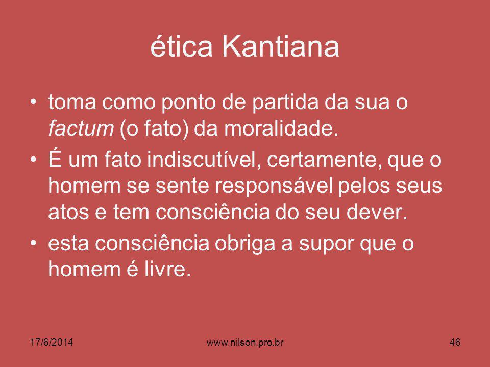 ética Kantiana toma como ponto de partida da sua o factum (o fato) da moralidade.