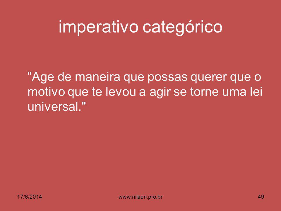 imperativo categórico Age de maneira que possas querer que o motivo que te levou a agir se torne uma lei universal. 17/6/201449www.nilson.pro.br