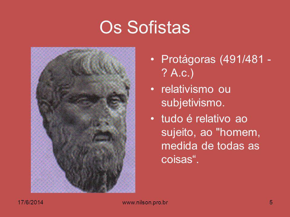 Os Sofistas Protágoras (491/481 - .A.c.) relativismo ou subjetivismo.