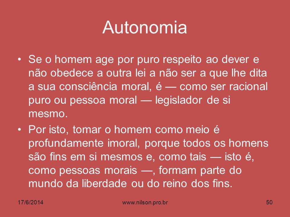 Autonomia Se o homem age por puro respeito ao dever e não obedece a outra lei a não ser a que lhe dita a sua consciência moral, é como ser racional puro ou pessoa moral legislador de si mesmo.