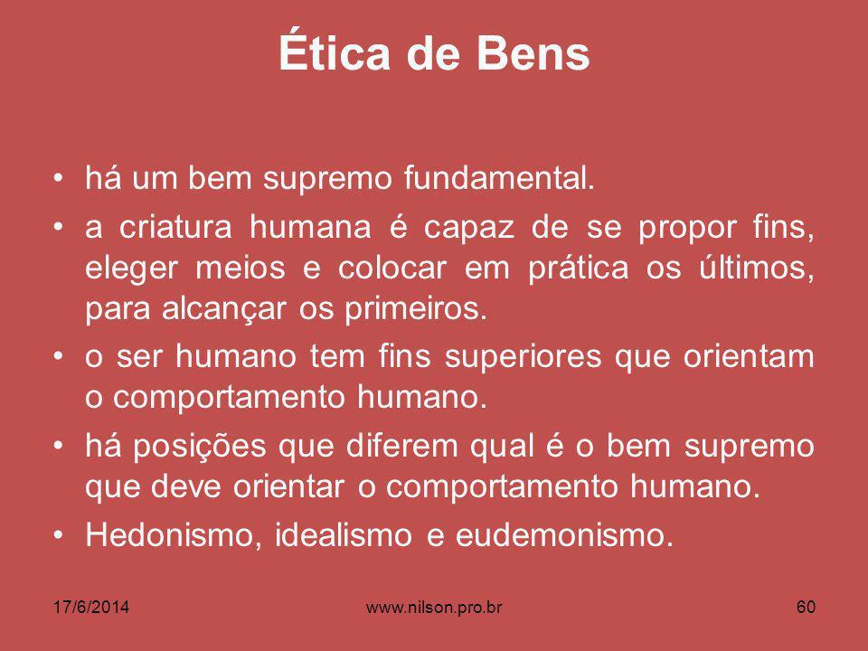 Ética de Bens há um bem supremo fundamental. a criatura humana é capaz de se propor fins, eleger meios e colocar em prática os últimos, para alcançar