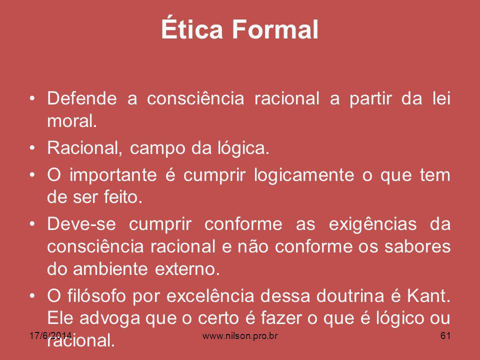 Ética Formal Defende a consciência racional a partir da lei moral. Racional, campo da lógica. O importante é cumprir logicamente o que tem de ser feit