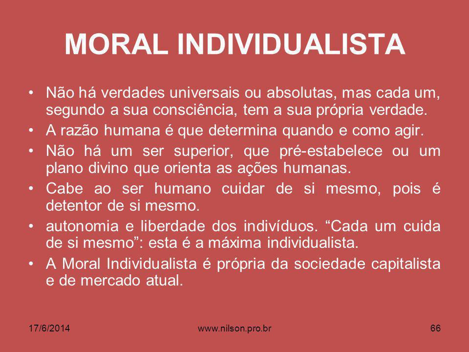 MORAL INDIVIDUALISTA Não há verdades universais ou absolutas, mas cada um, segundo a sua consciência, tem a sua própria verdade. A razão humana é que