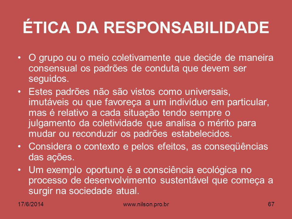 ÉTICA DA RESPONSABILIDADE O grupo ou o meio coletivamente que decide de maneira consensual os padrões de conduta que devem ser seguidos. Estes padrões