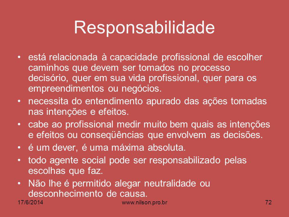 Responsabilidade está relacionada à capacidade profissional de escolher caminhos que devem ser tomados no processo decisório, quer em sua vida profissional, quer para os empreendimentos ou negócios.