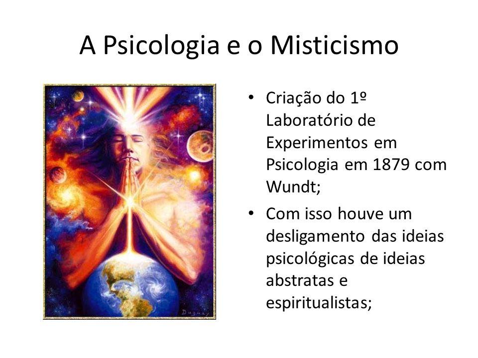 A Psicologia e o Misticismo Criação do 1º Laboratório de Experimentos em Psicologia em 1879 com Wundt; Com isso houve um desligamento das ideias psico