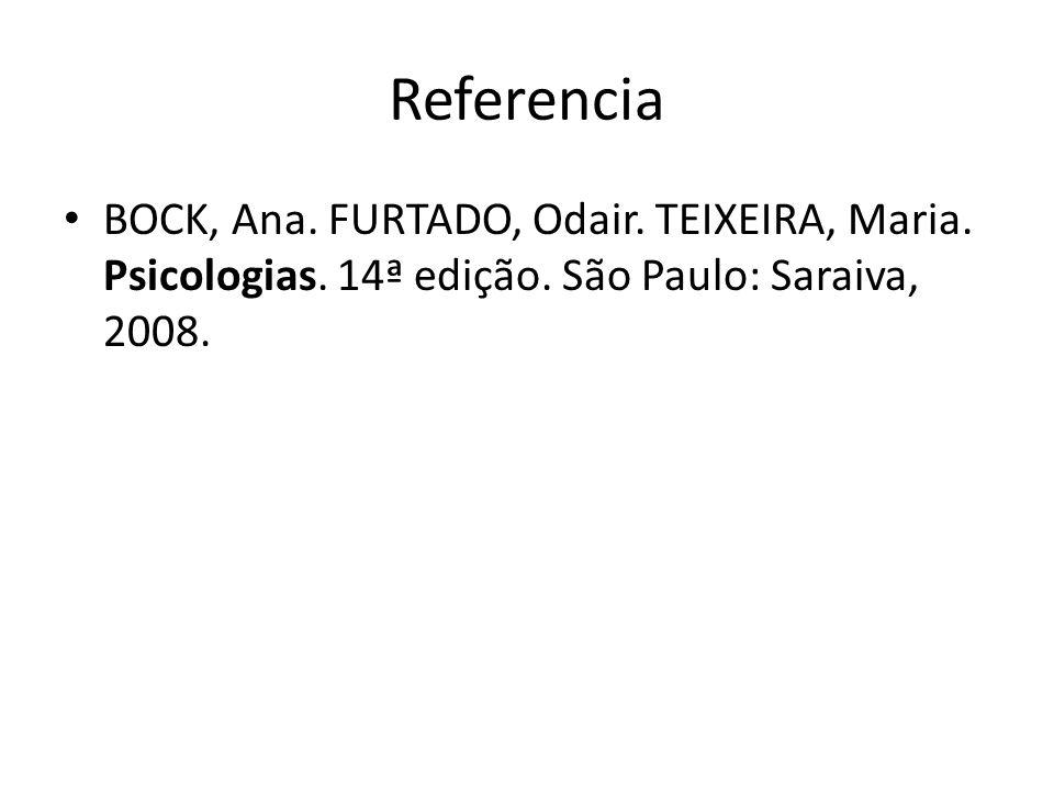 Referencia BOCK, Ana. FURTADO, Odair. TEIXEIRA, Maria. Psicologias. 14ª edição. São Paulo: Saraiva, 2008.