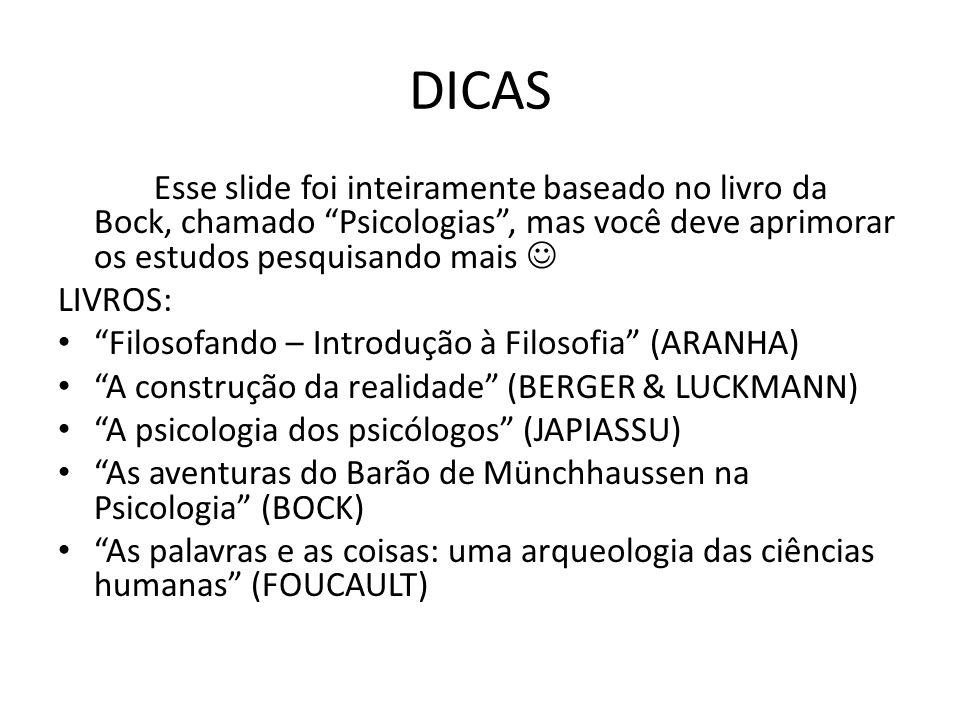 DICAS Esse slide foi inteiramente baseado no livro da Bock, chamado Psicologias, mas você deve aprimorar os estudos pesquisando mais LIVROS: Filosofan
