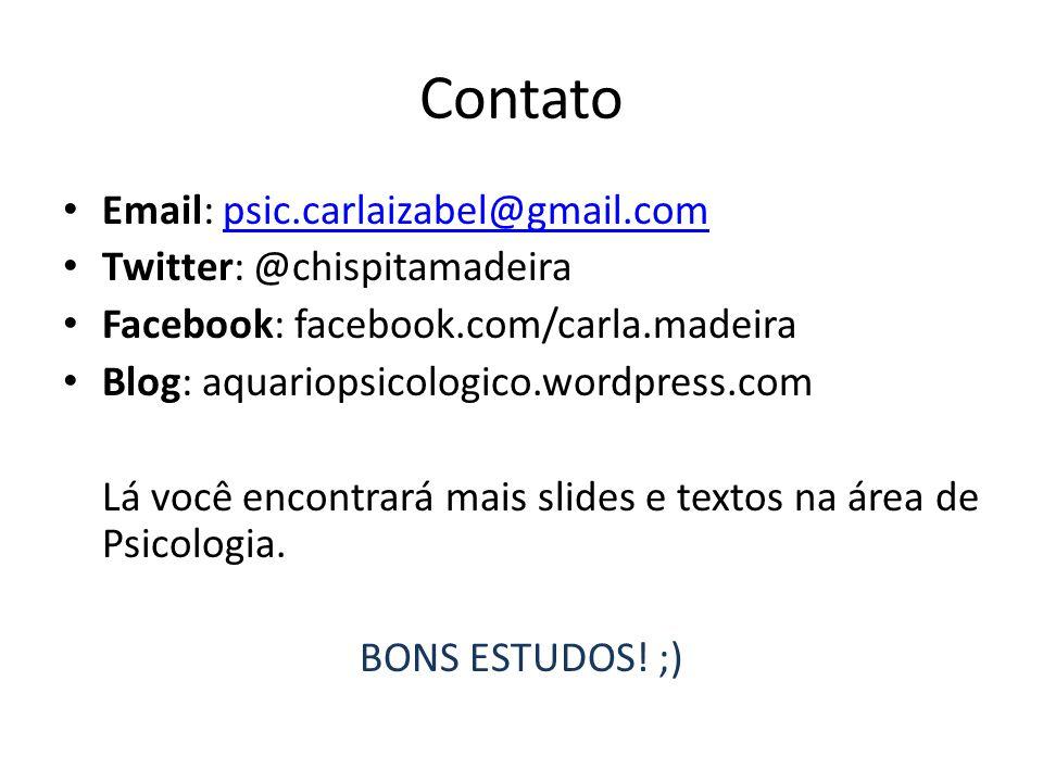 Contato Email: psic.carlaizabel@gmail.compsic.carlaizabel@gmail.com Twitter: @chispitamadeira Facebook: facebook.com/carla.madeira Blog: aquariopsicol