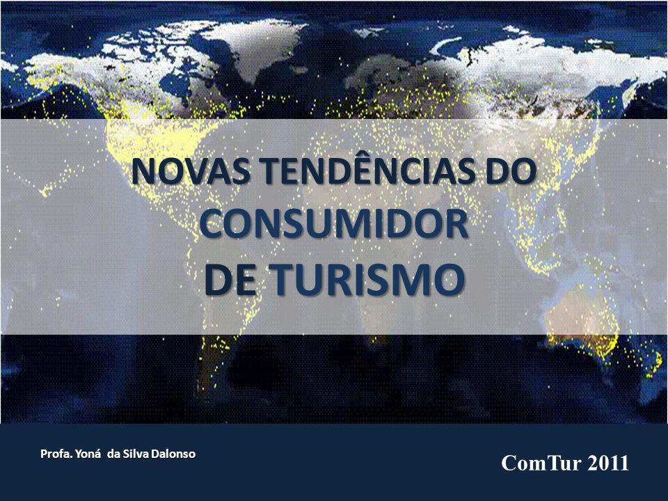 NOVAS TENDÊNCIAS DO CONSUMIDOR DE TURISMO Profa. Yoná da Silva Dalonso ComTur 2011