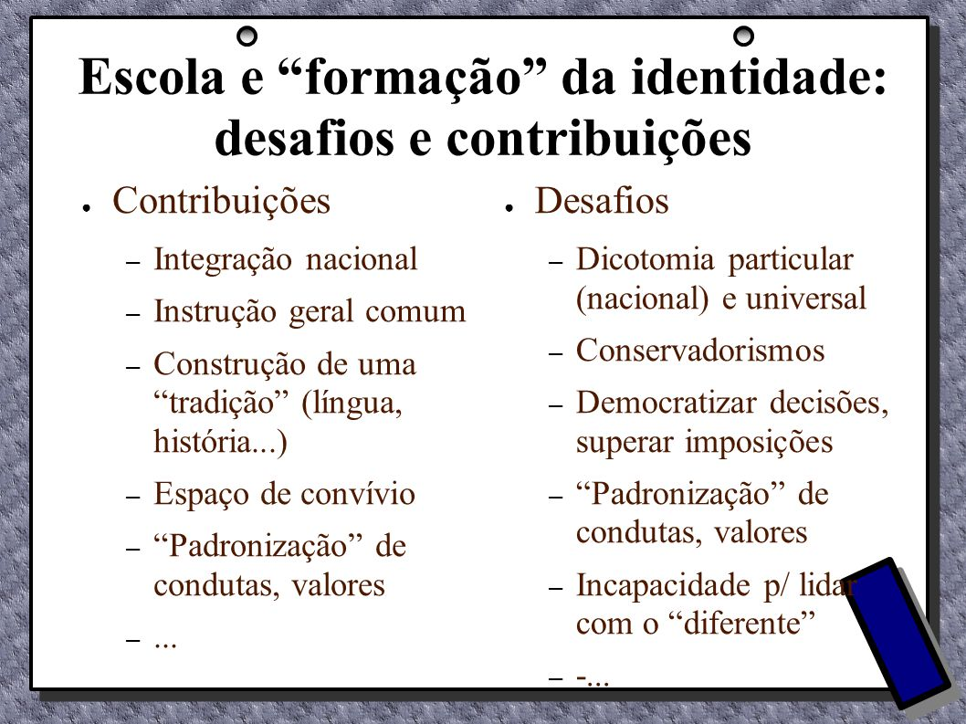 Escola e formação da identidade: desafios e contribuições Contribuições – Integração nacional – Instrução geral comum – Construção de uma tradição (lí