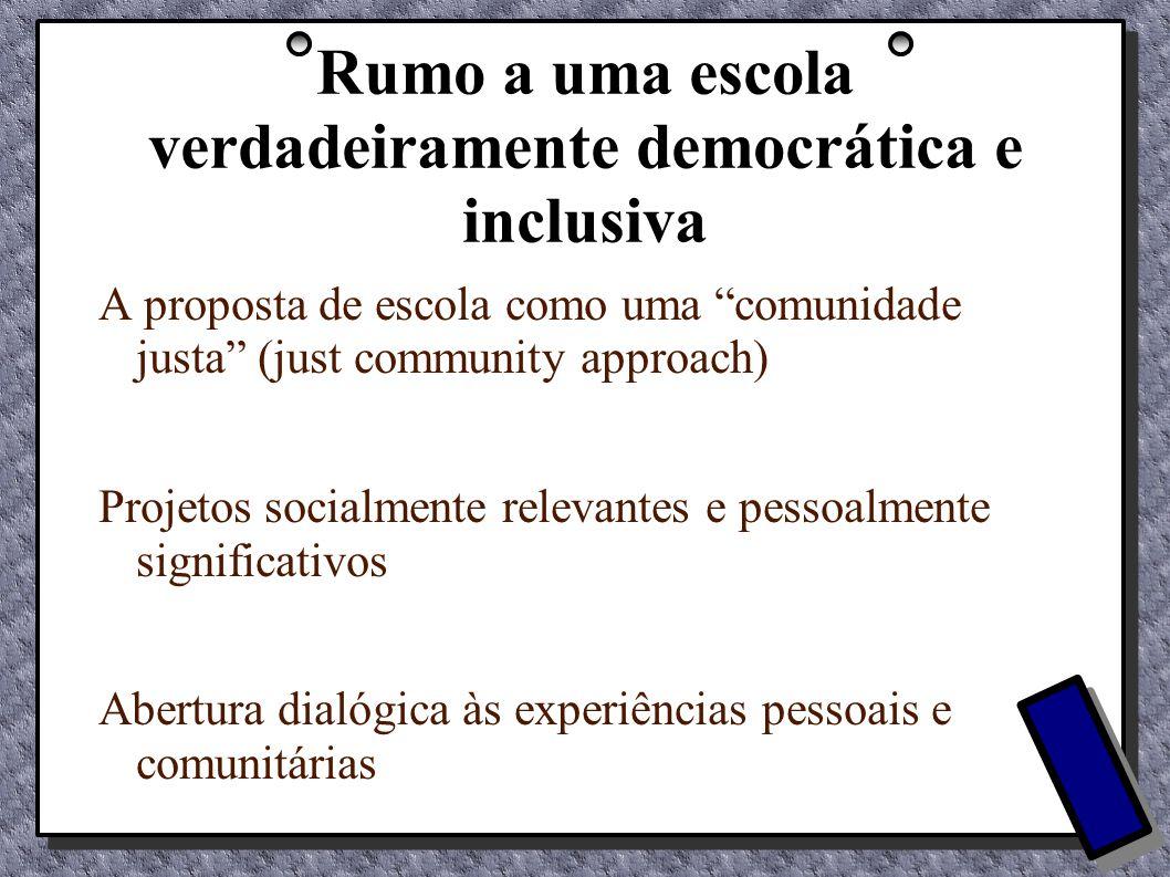 Rumo a uma escola verdadeiramente democrática e inclusiva A proposta de escola como uma comunidade justa (just community approach) Projetos socialment