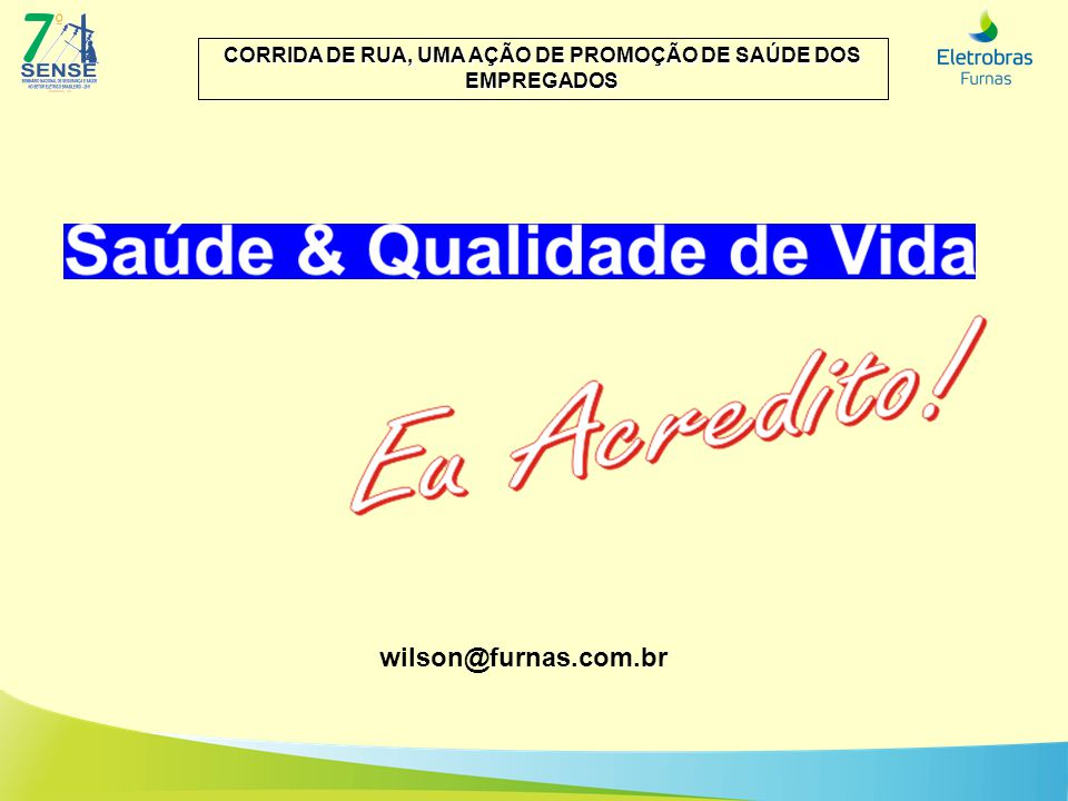 CORRIDA DE RUA, UMA AÇÃO DE PROMOÇÃO DE SAÚDE DOS EMPREGADOS wilson@furnas.com.br