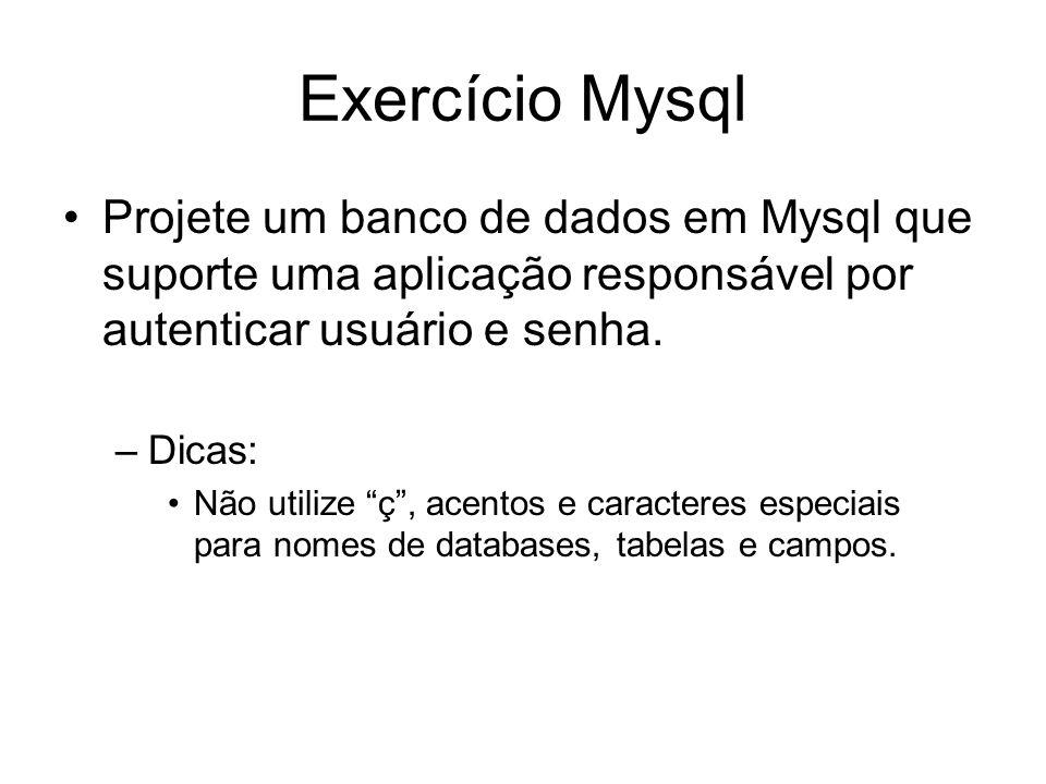 Exercício Mysql Projete um banco de dados em Mysql que suporte uma aplicação responsável por autenticar usuário e senha. –Dicas: Não utilize ç, acento