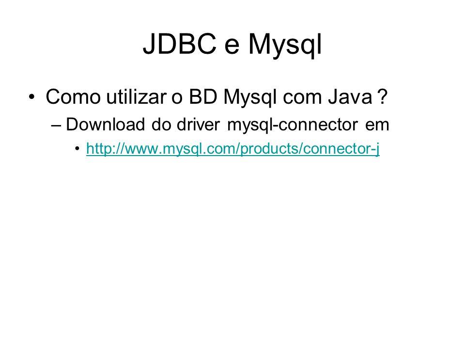 JDBC e Mysql Como utilizar o BD Mysql com Java ? –Download do driver mysql-connector em http://www.mysql.com/products/connector-j