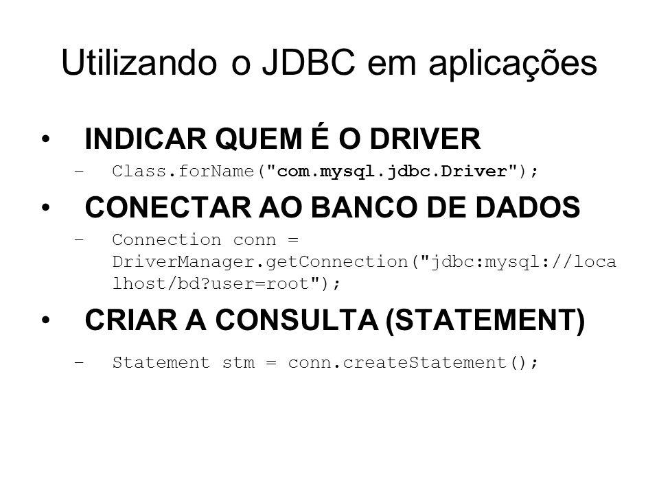 Utilizando o JDBC em aplicações INDICAR QUEM É O DRIVER –Class.forName(