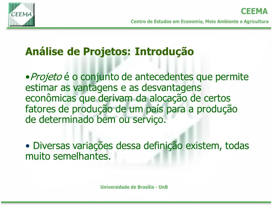 Projeto é o conjunto de antecedentes que permite estimar as vantagens e as desvantagens econômicas que derivam da alocação de certos fatores de produç