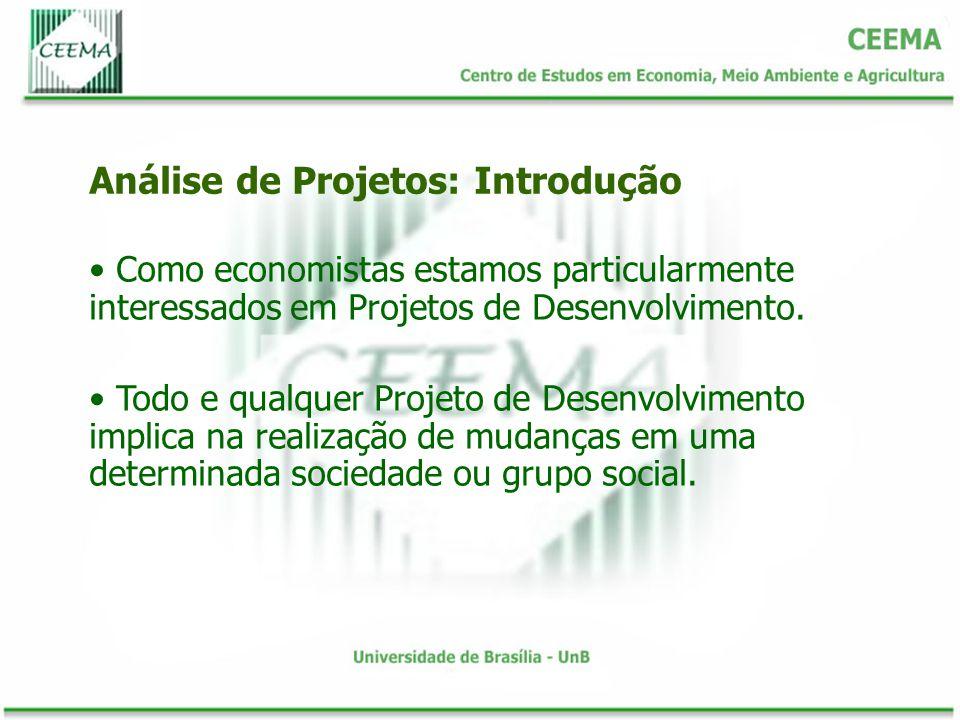 Como economistas estamos particularmente interessados em Projetos de Desenvolvimento. Todo e qualquer Projeto de Desenvolvimento implica na realização