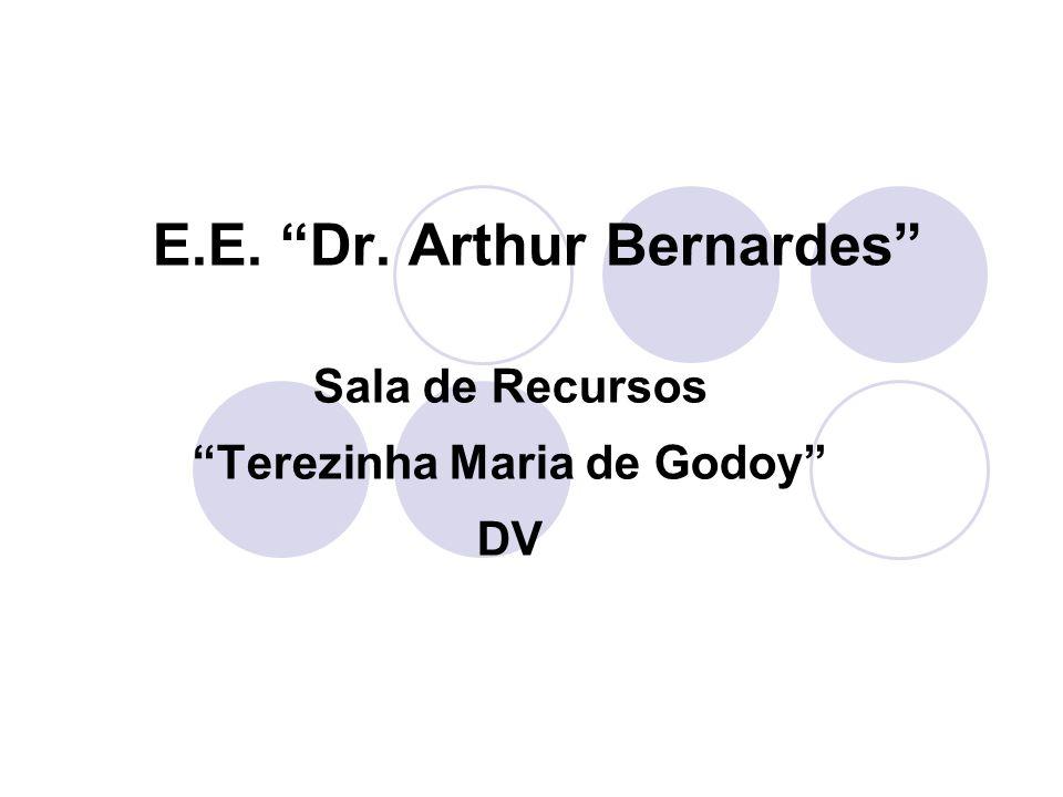 E.E. Dr. Arthur Bernardes Sala de Recursos Terezinha Maria de Godoy DV