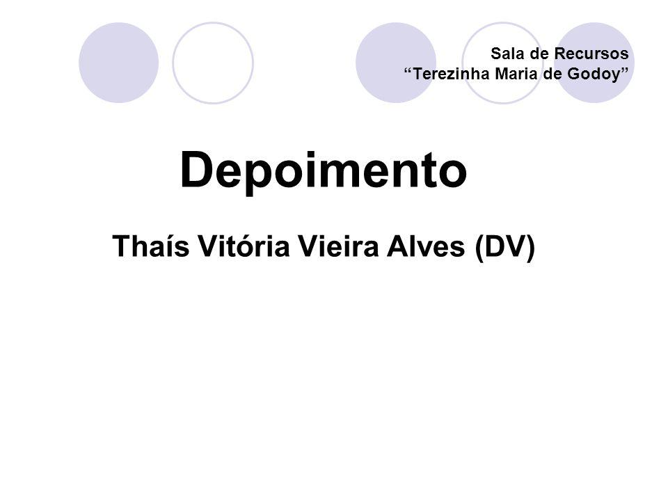 Sala de Recursos Terezinha Maria de Godoy Depoimento Thaís Vitória Vieira Alves (DV)