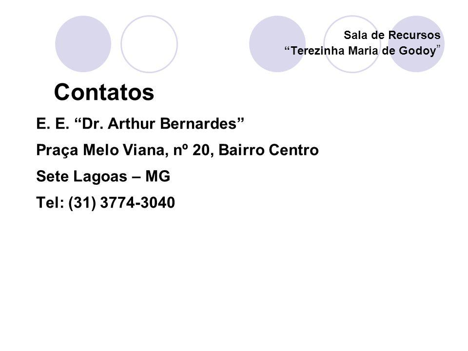 Sala de Recursos Terezinha Maria de Godoy Contatos E. E. Dr. Arthur Bernardes Praça Melo Viana, nº 20, Bairro Centro Sete Lagoas – MG Tel: (31) 3774-3