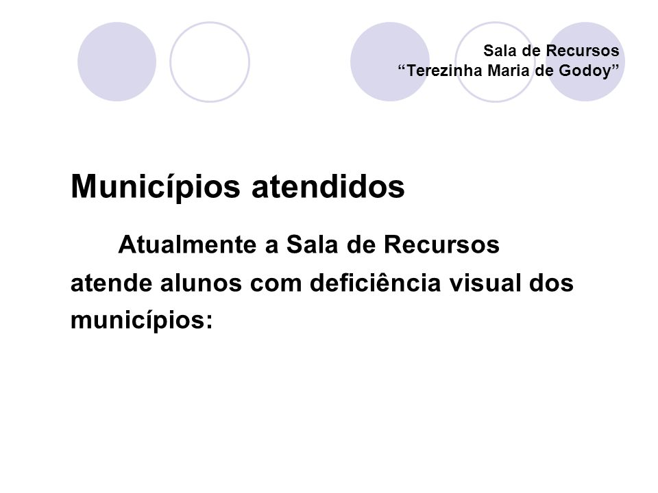 Municípios atendidos Atualmente a Sala de Recursos atende alunos com deficiência visual dos municípios: