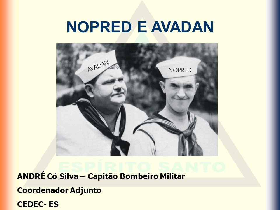 NOPRED E AVADAN ANDRÉ Có Silva – Capitão Bombeiro Militar Coordenador Adjunto CEDEC- ES